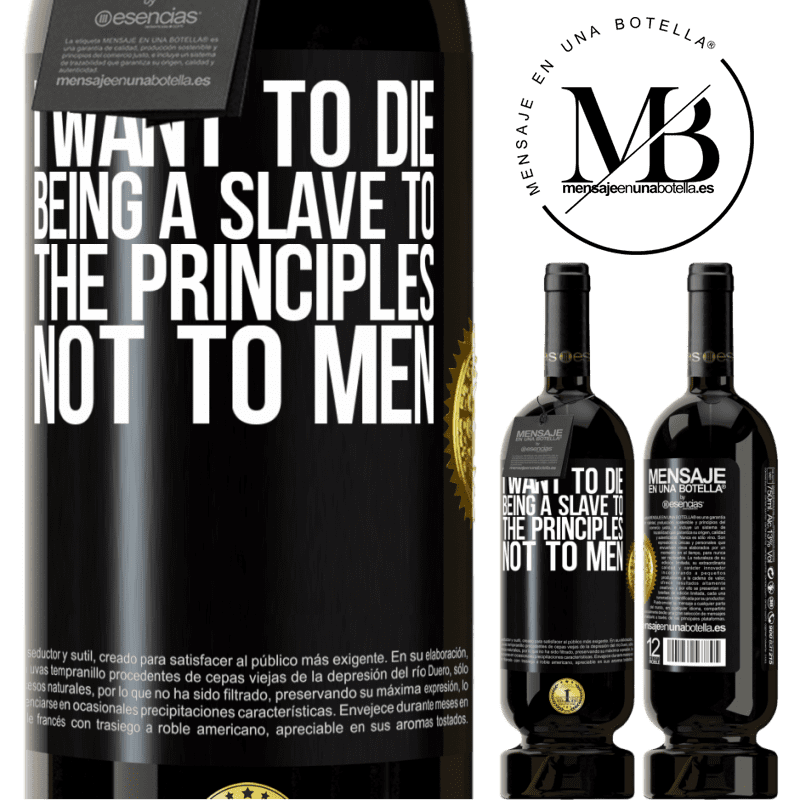29,95 € Free Shipping | Red Wine Premium Edition MBS® Reserva I want to die being a slave to the principles, not to men Black Label. Customizable label Reserva 12 Months Harvest 2013 Tempranillo