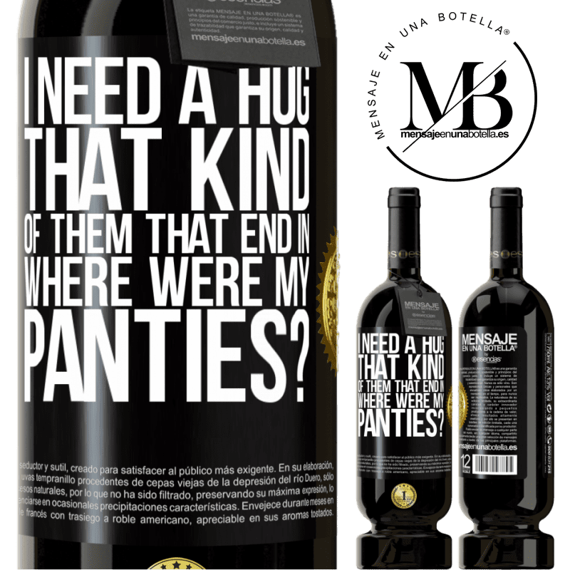 29,95 € Free Shipping | Red Wine Premium Edition MBS® Reserva I need a hug from those that end in Where were my panties? Black Label. Customizable label Reserva 12 Months Harvest 2013 Tempranillo