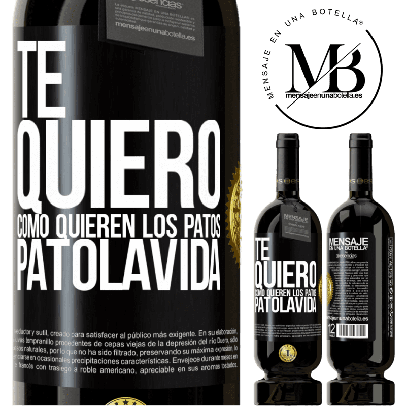 29,95 € Free Shipping | Red Wine Premium Edition MBS® Reserva TE QUIERO, como quieren los patos. PATOLAVIDA Black Label. Customizable label Reserva 12 Months Harvest 2013 Tempranillo