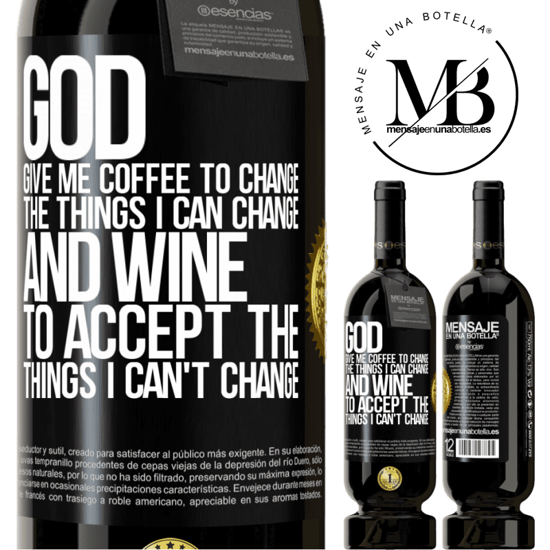 29,95 € Free Shipping   Red Wine Premium Edition MBS® Reserva God, give me coffee to change the things I can change, and he came to accept the things I can't change Black Label. Customizable label Reserva 12 Months Harvest 2013 Tempranillo