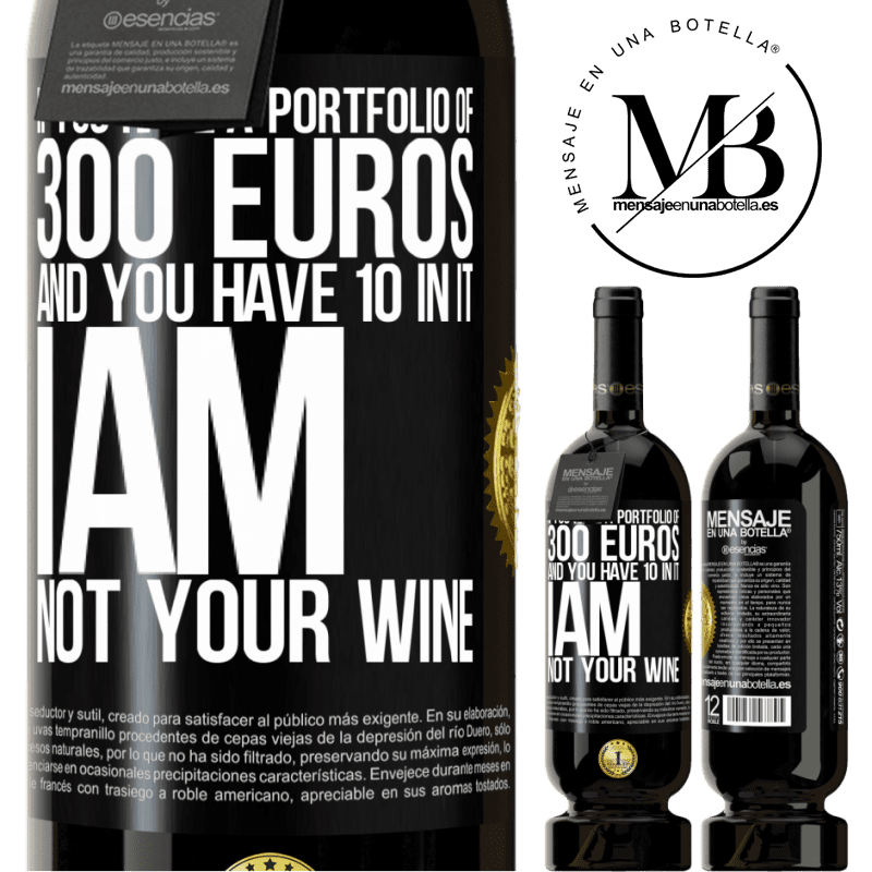 29,95 € Free Shipping | Red Wine Premium Edition MBS® Reserva If you have a portfolio of 300 euros and you have 10 in it, I am not your wine Black Label. Customizable label Reserva 12 Months Harvest 2013 Tempranillo