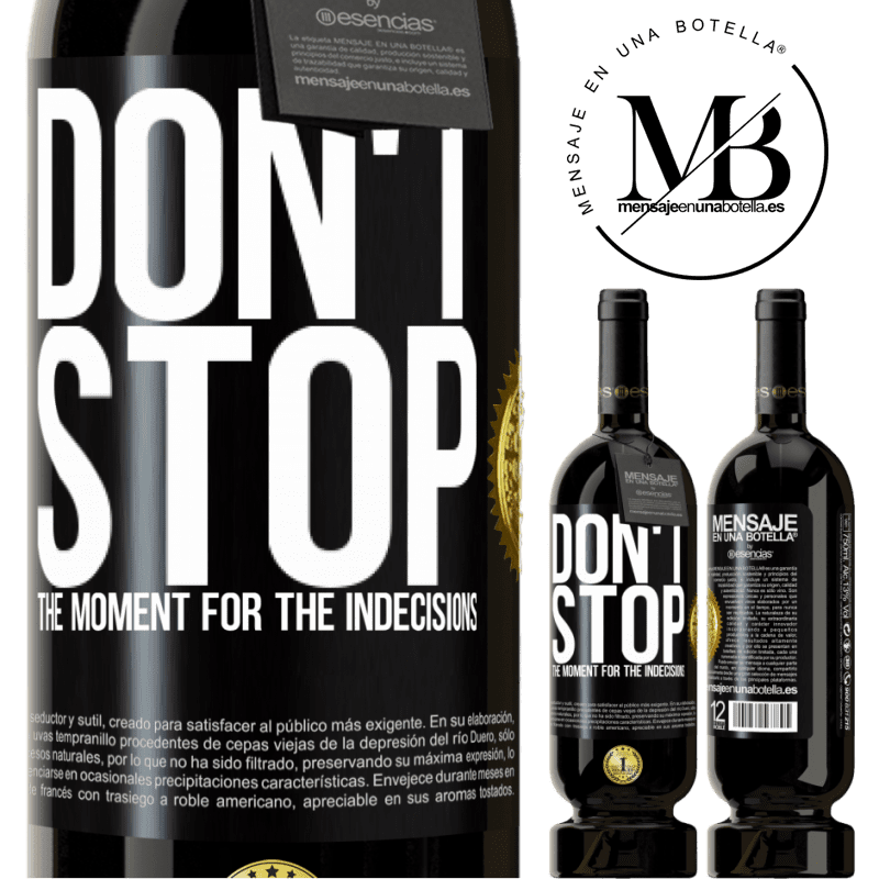 29,95 € Free Shipping | Red Wine Premium Edition MBS® Reserva Don't stop the moment for the indecisions Black Label. Customizable label Reserva 12 Months Harvest 2013 Tempranillo