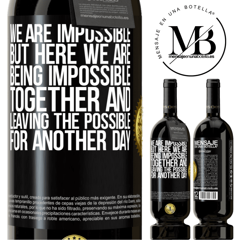 29,95 € Free Shipping | Red Wine Premium Edition MBS® Reserva We are impossible, but here we are, being impossible together and leaving the possible for another day Black Label. Customizable label Reserva 12 Months Harvest 2013 Tempranillo