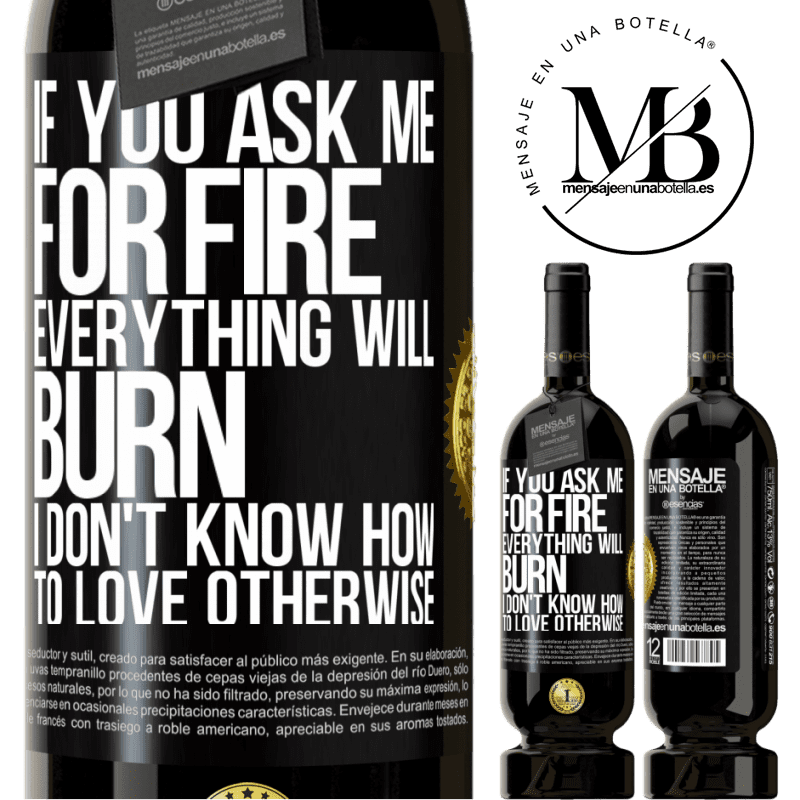 29,95 € Free Shipping | Red Wine Premium Edition MBS® Reserva If you ask me for fire, everything will burn. I don't know how to love otherwise Black Label. Customizable label Reserva 12 Months Harvest 2013 Tempranillo