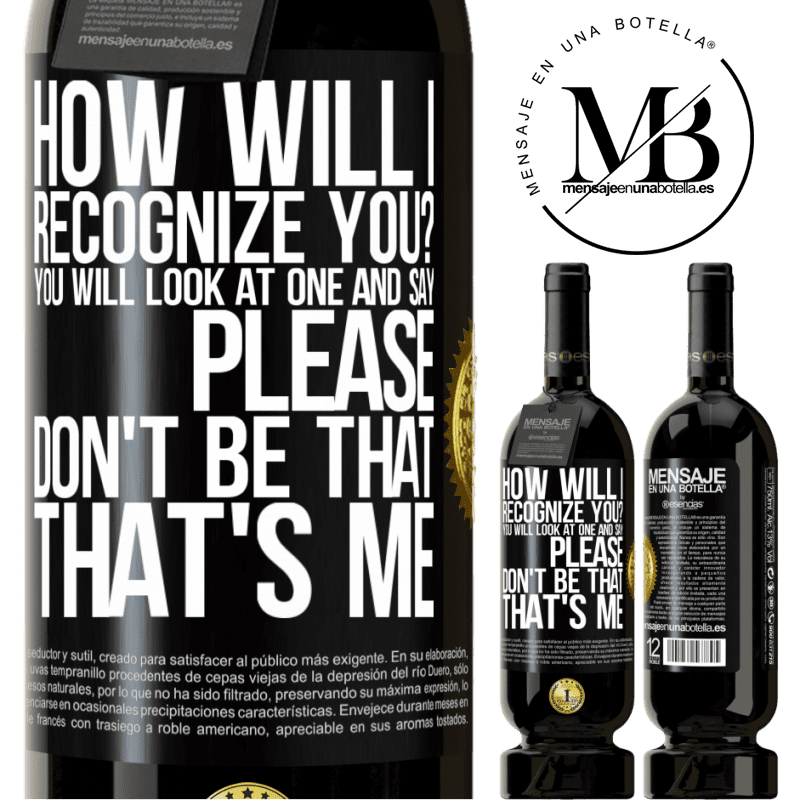 29,95 € Free Shipping | Red Wine Premium Edition MBS® Reserva How will i recognize you? You will look at one and say please, don't be that. That's me Black Label. Customizable label Reserva 12 Months Harvest 2013 Tempranillo