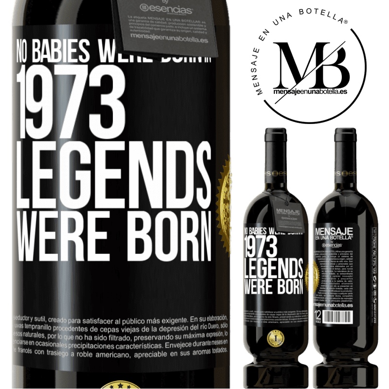 29,95 € Free Shipping | Red Wine Premium Edition MBS® Reserva No babies were born in 1973. Legends were born Black Label. Customizable label Reserva 12 Months Harvest 2013 Tempranillo