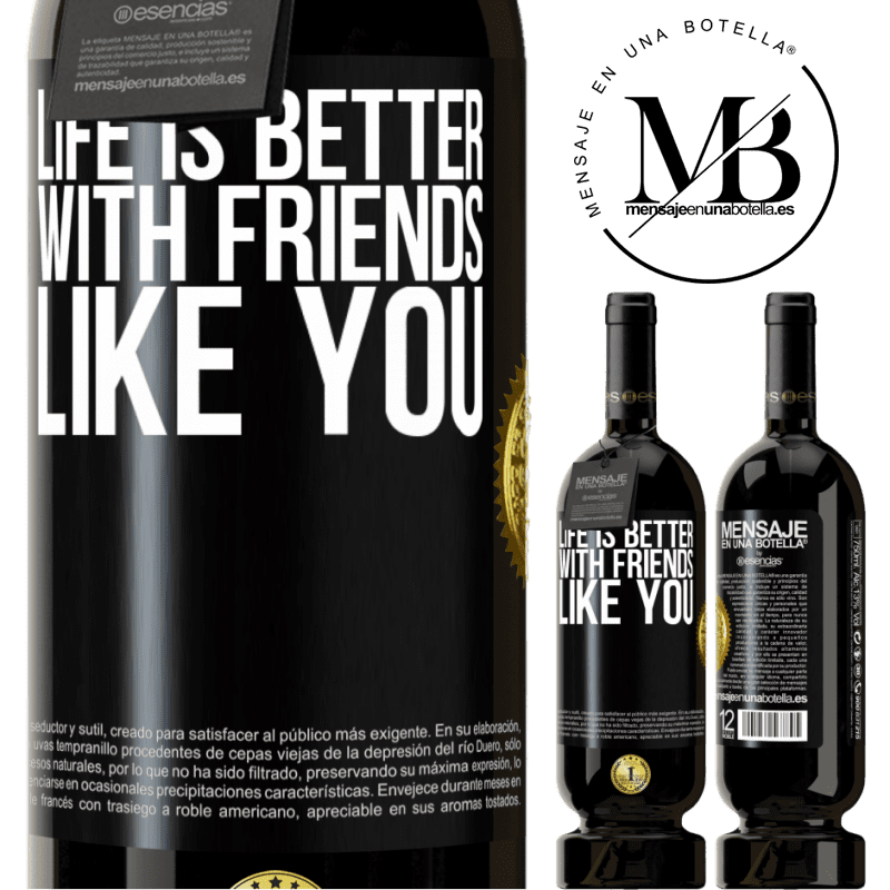 29,95 € Free Shipping | Red Wine Premium Edition MBS® Reserva Life is better, with friends like you Black Label. Customizable label Reserva 12 Months Harvest 2013 Tempranillo
