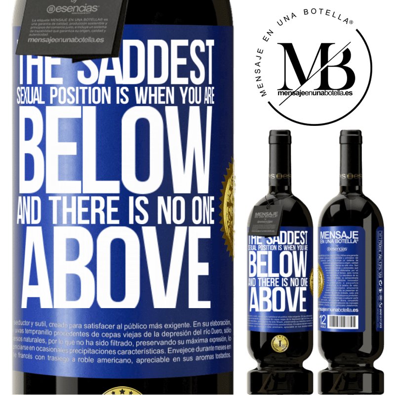29,95 € Free Shipping | Red Wine Premium Edition MBS® Reserva The saddest sexual position is when you are below and there is no one above Blue Label. Customizable label Reserva 12 Months Harvest 2013 Tempranillo