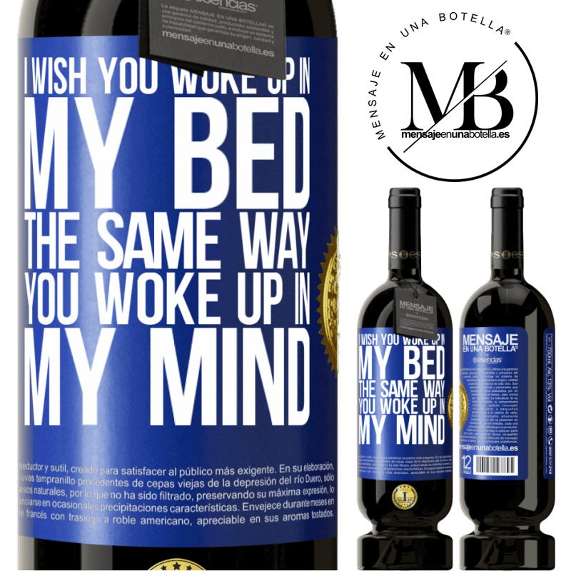 29,95 € Free Shipping | Red Wine Premium Edition MBS® Reserva I wish you woke up in my bed the same way you woke up in my mind Blue Label. Customizable label Reserva 12 Months Harvest 2013 Tempranillo