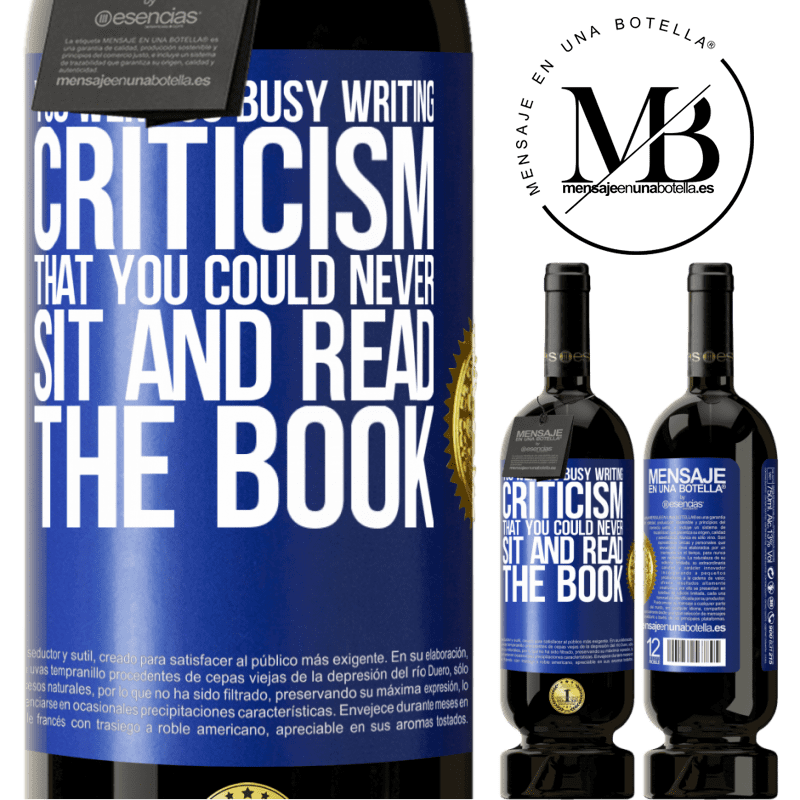29,95 € Free Shipping | Red Wine Premium Edition MBS® Reserva You were so busy writing criticism that you could never sit and read the book Blue Label. Customizable label Reserva 12 Months Harvest 2013 Tempranillo
