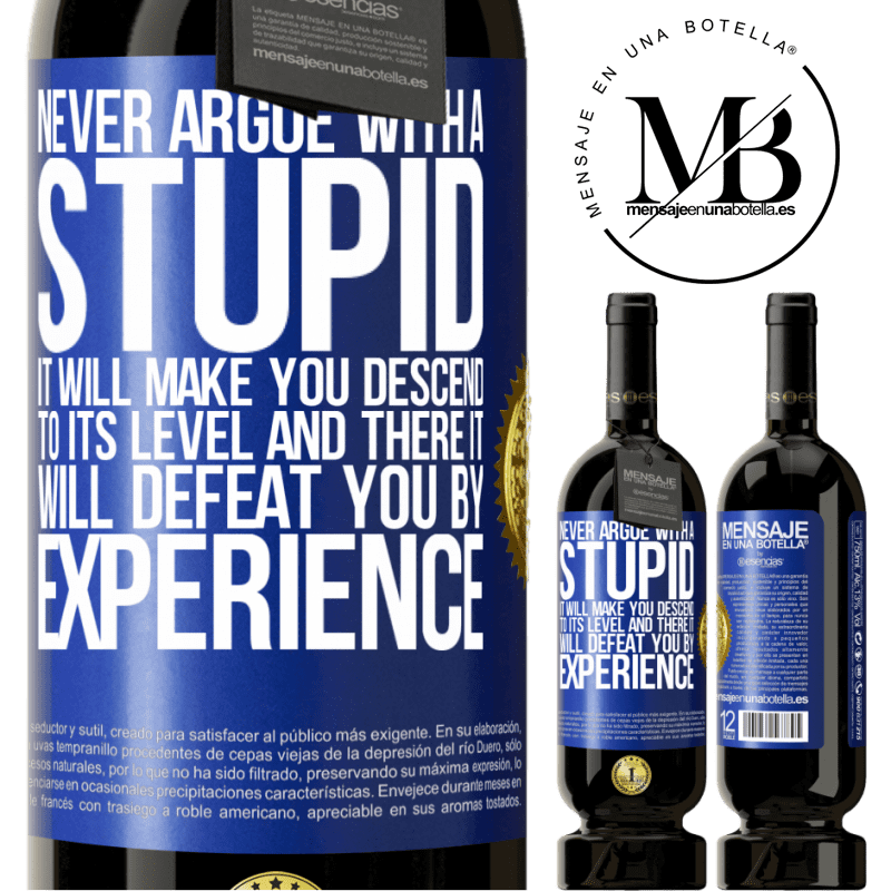 29,95 € Free Shipping   Red Wine Premium Edition MBS® Reserva Never argue with a stupid. It will make you descend to its level and there it will defeat you by experience Blue Label. Customizable label Reserva 12 Months Harvest 2013 Tempranillo