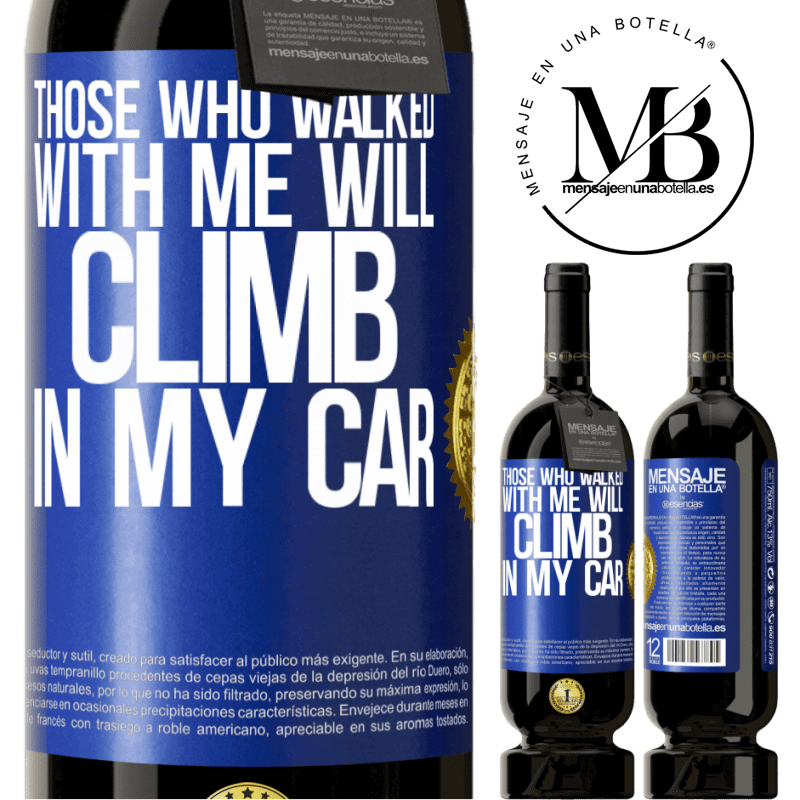 29,95 € Free Shipping | Red Wine Premium Edition MBS® Reserva Those who walked with me will climb in my car Blue Label. Customizable label Reserva 12 Months Harvest 2013 Tempranillo