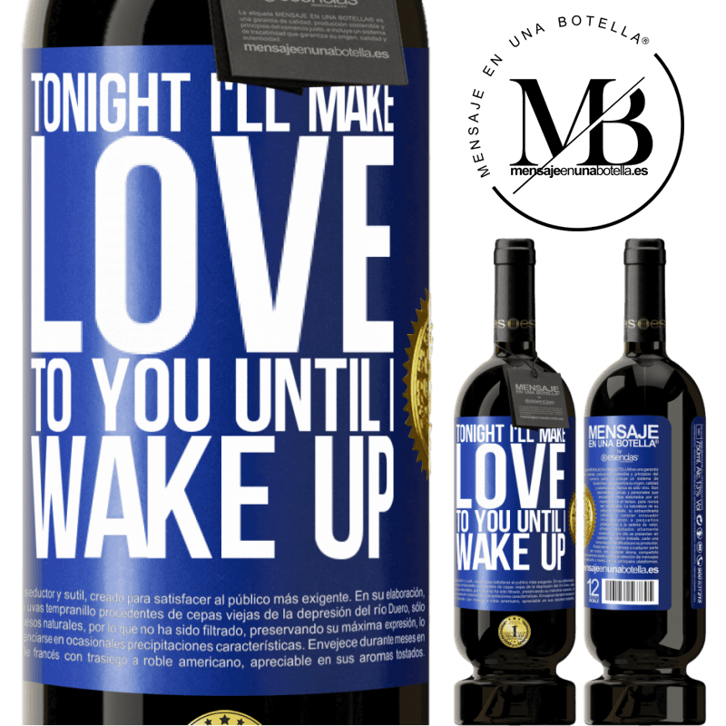 29,95 € Free Shipping   Red Wine Premium Edition MBS® Reserva Tonight I'll make love to you until I wake up Blue Label. Customizable label Reserva 12 Months Harvest 2013 Tempranillo
