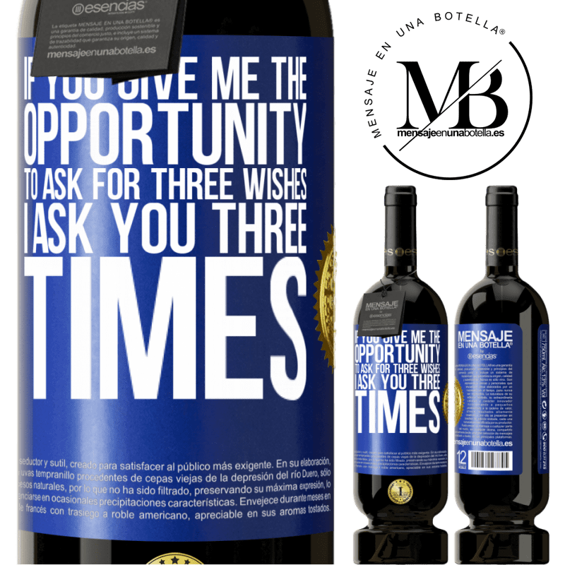 29,95 € Free Shipping | Red Wine Premium Edition MBS® Reserva If you give me the opportunity to ask for three wishes, I ask you three times Blue Label. Customizable label Reserva 12 Months Harvest 2013 Tempranillo