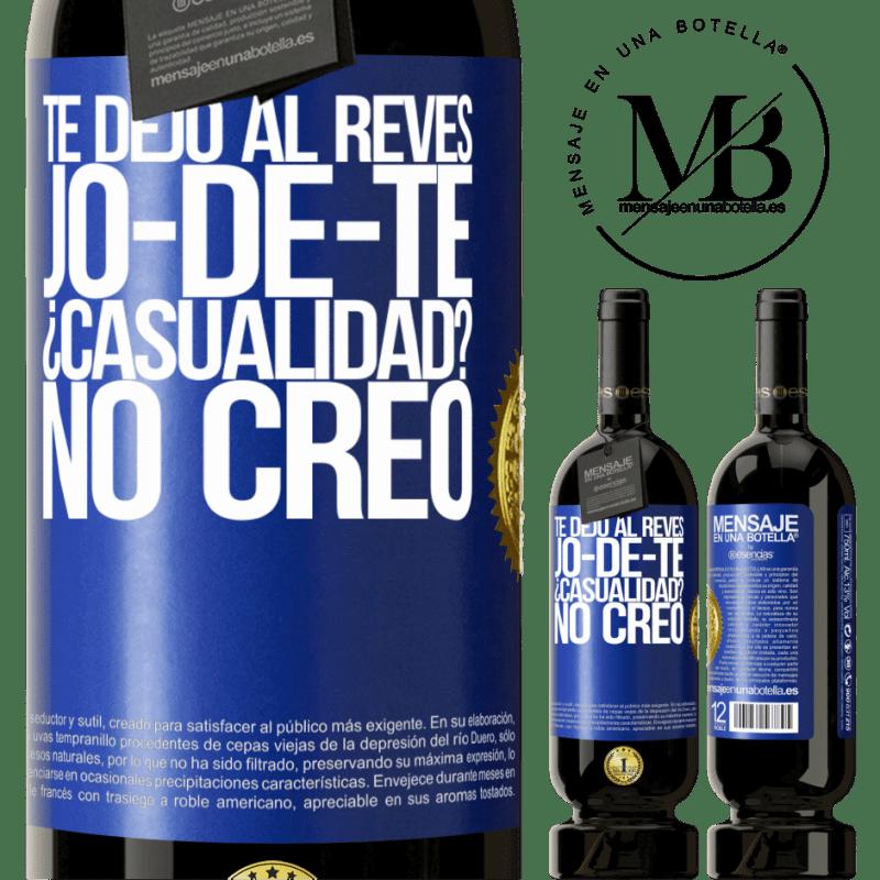 29,95 € Free Shipping   Red Wine Premium Edition MBS® Reserva TE DEJO, al revés, JO-DE-TE ¿Casualidad? No creo Blue Label. Customizable label Reserva 12 Months Harvest 2013 Tempranillo