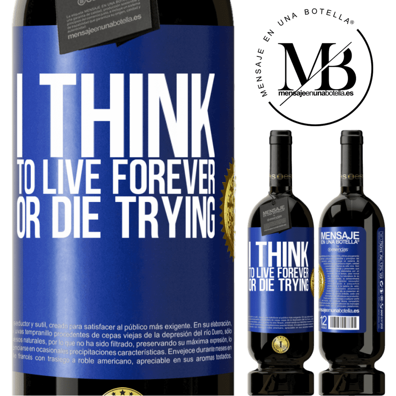 29,95 € Free Shipping | Red Wine Premium Edition MBS® Reserva I think to live forever, or die trying Blue Label. Customizable label Reserva 12 Months Harvest 2013 Tempranillo