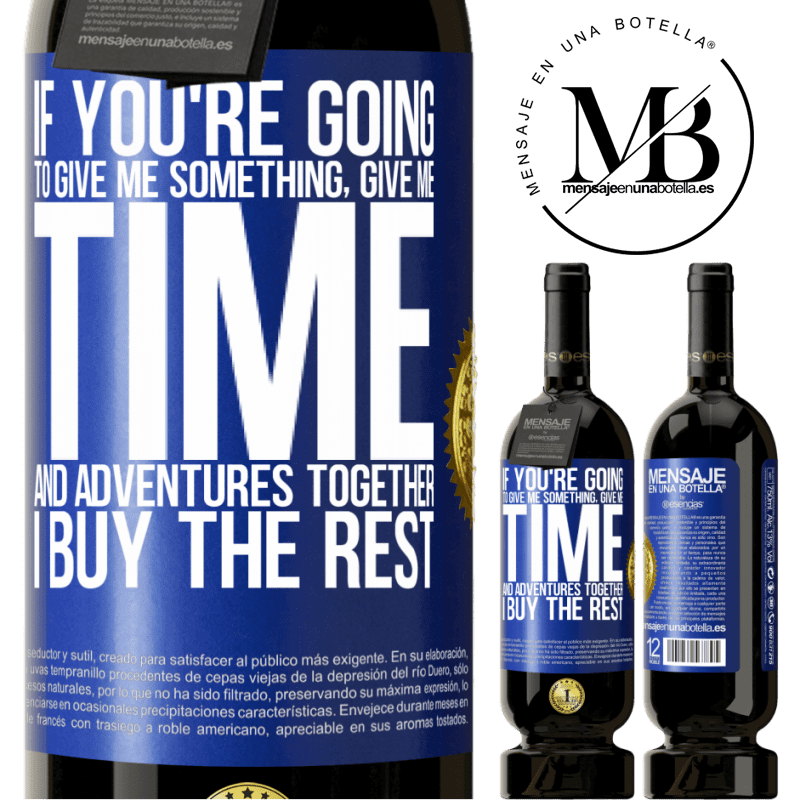 29,95 € Free Shipping | Red Wine Premium Edition MBS® Reserva If you're going to give me something, give me time and adventures together. I buy the rest Blue Label. Customizable label Reserva 12 Months Harvest 2013 Tempranillo