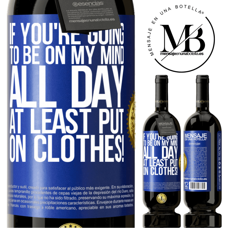 29,95 € Free Shipping   Red Wine Premium Edition MBS® Reserva If you're going to be on my mind all day, at least put on clothes! Blue Label. Customizable label Reserva 12 Months Harvest 2013 Tempranillo