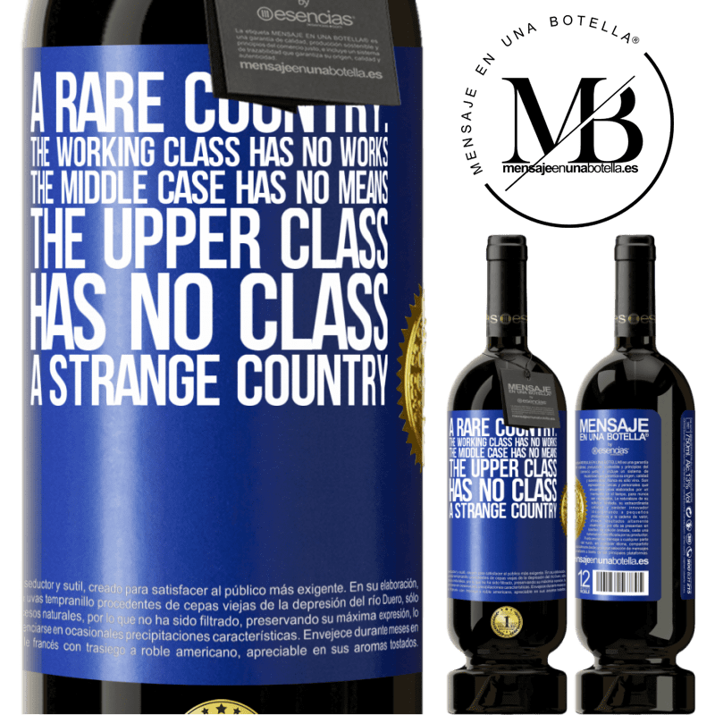 29,95 € Free Shipping | Red Wine Premium Edition MBS® Reserva A rare country: the working class has no works, the middle case has no means, the upper class has no class. A strange country Blue Label. Customizable label Reserva 12 Months Harvest 2013 Tempranillo