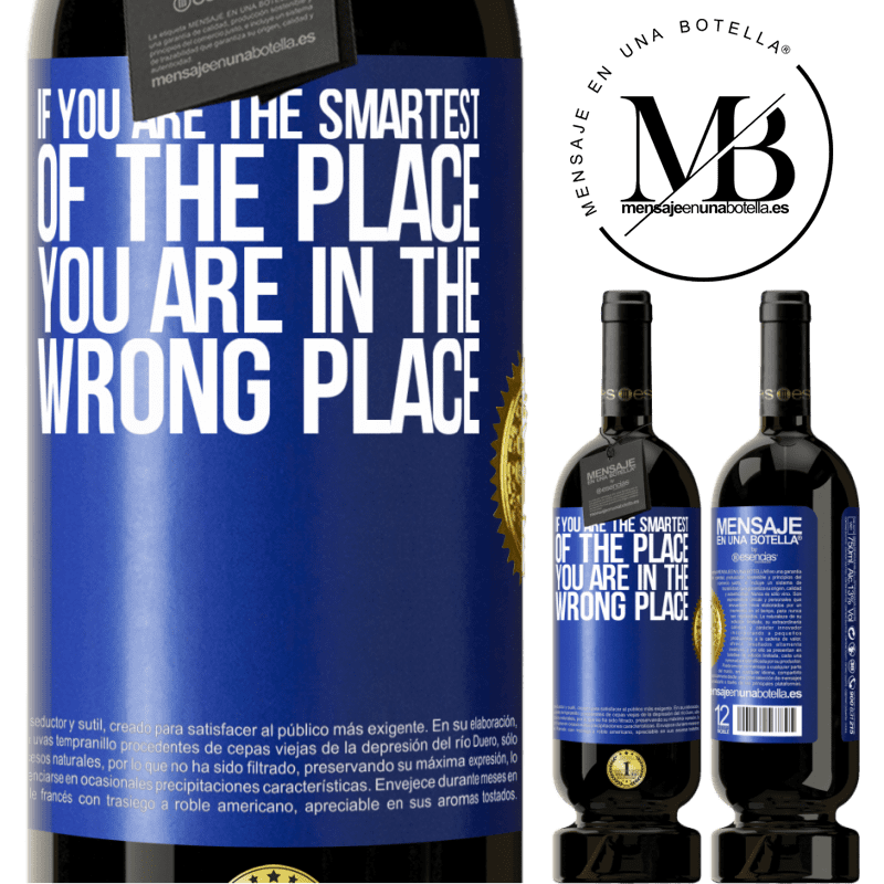 29,95 € Free Shipping | Red Wine Premium Edition MBS® Reserva If you are the smartest of the place, you are in the wrong place Blue Label. Customizable label Reserva 12 Months Harvest 2013 Tempranillo