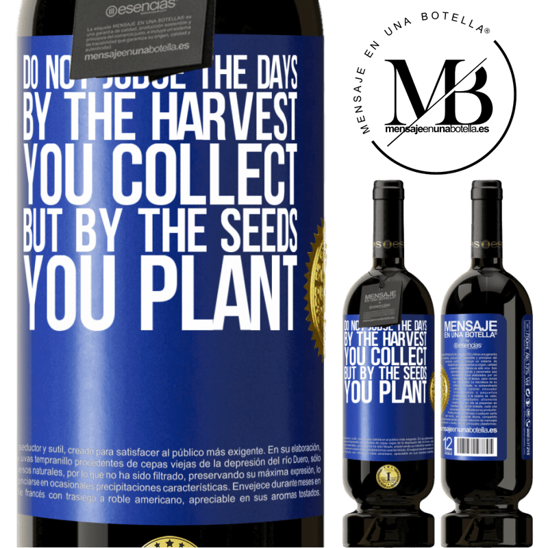 29,95 € Free Shipping | Red Wine Premium Edition MBS® Reserva Do not judge the days by the harvest you collect, but by the seeds you plant Blue Label. Customizable label Reserva 12 Months Harvest 2013 Tempranillo
