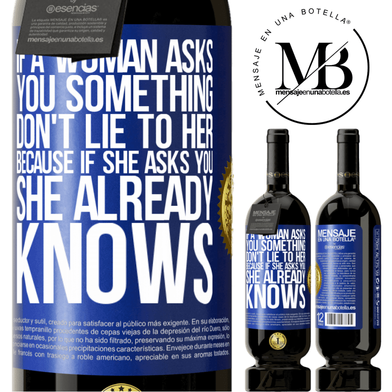 29,95 € Free Shipping | Red Wine Premium Edition MBS® Reserva If a woman asks you something, don't lie to her, because if she asks you, she already knows Blue Label. Customizable label Reserva 12 Months Harvest 2013 Tempranillo