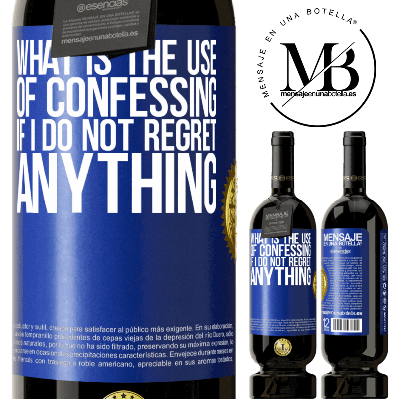 29,95 € Free Shipping | Red Wine Premium Edition MBS® Reserva What is the use of confessing if I do not regret anything Blue Label. Customizable label Reserva 12 Months Harvest 2013 Tempranillo