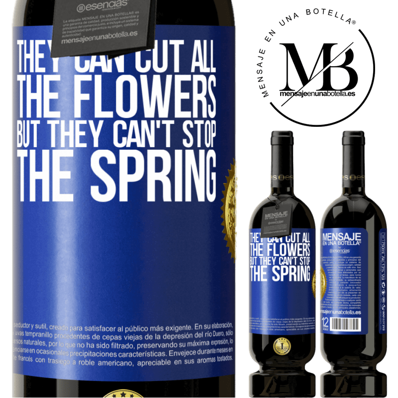 29,95 € Free Shipping | Red Wine Premium Edition MBS® Reserva They can cut all the flowers, but they can't stop the spring Blue Label. Customizable label Reserva 12 Months Harvest 2013 Tempranillo