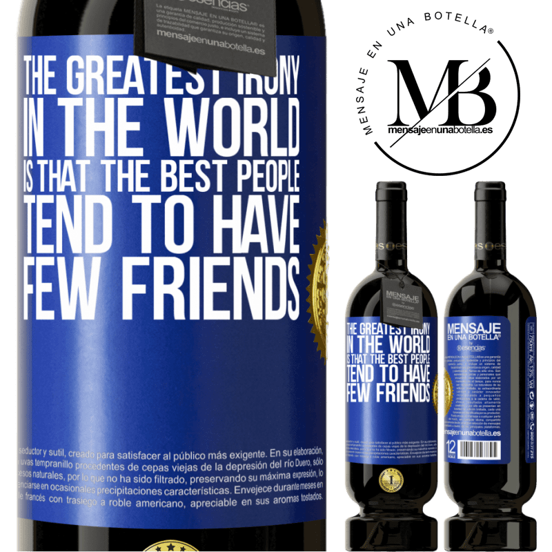 29,95 € Free Shipping | Red Wine Premium Edition MBS® Reserva The greatest irony in the world is that the best people tend to have few friends Blue Label. Customizable label Reserva 12 Months Harvest 2013 Tempranillo
