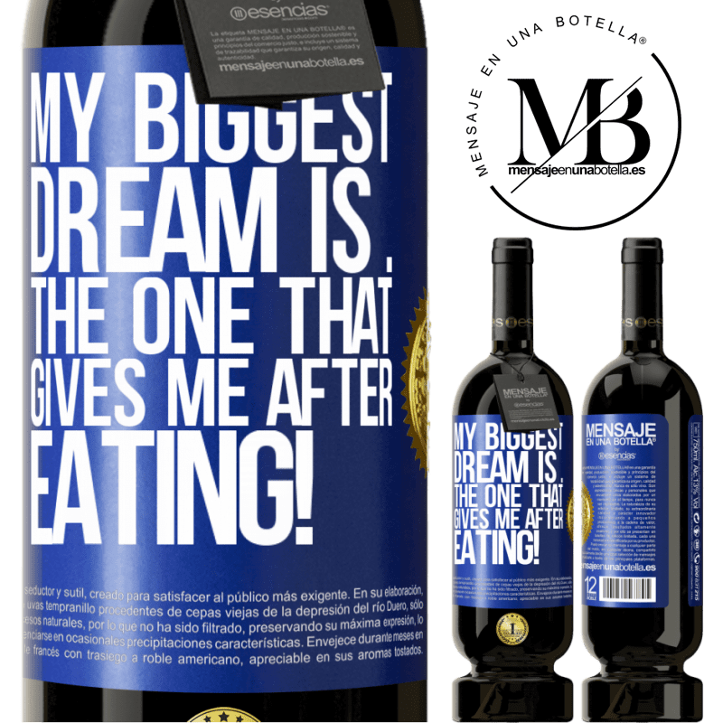 29,95 € Free Shipping | Red Wine Premium Edition MBS® Reserva My biggest dream is ... the one that gives me after eating! Blue Label. Customizable label Reserva 12 Months Harvest 2013 Tempranillo