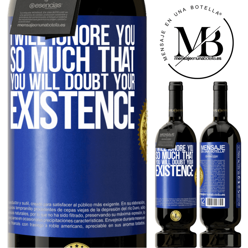 29,95 € Free Shipping | Red Wine Premium Edition MBS® Reserva I will ignore you so much that you will doubt your existence Blue Label. Customizable label Reserva 12 Months Harvest 2013 Tempranillo