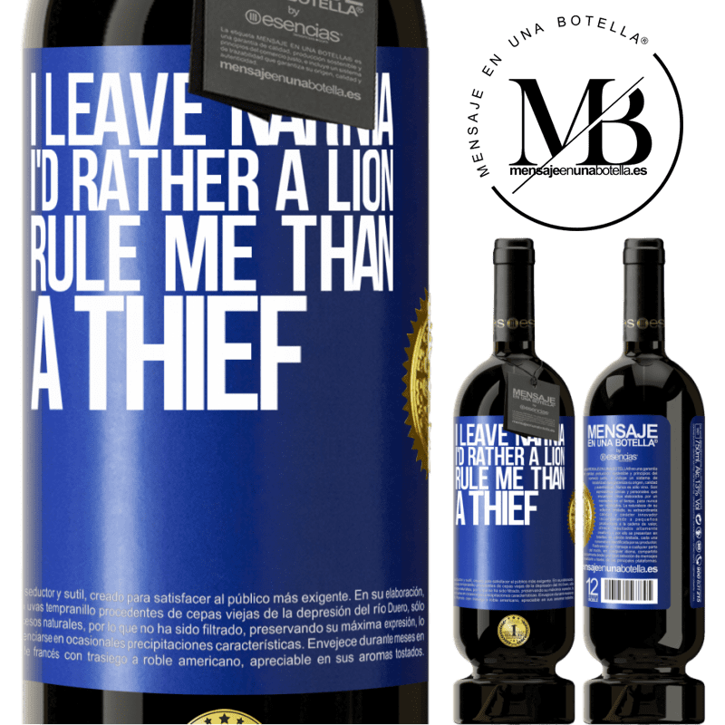 29,95 € Free Shipping | Red Wine Premium Edition MBS® Reserva I leave Narnia. I'd rather a lion rule me than a thief Blue Label. Customizable label Reserva 12 Months Harvest 2013 Tempranillo
