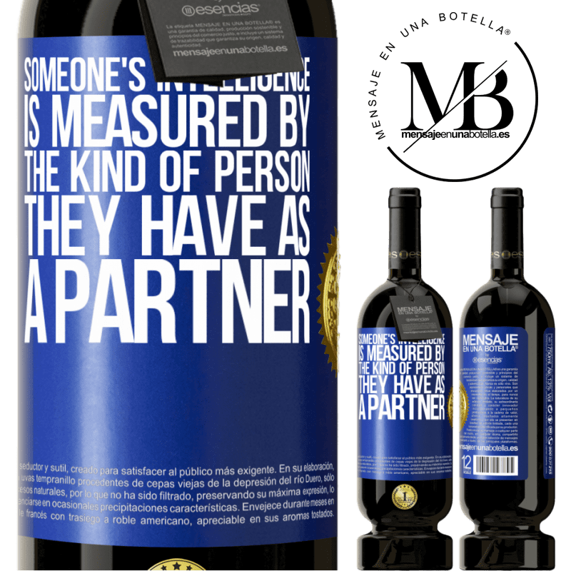 29,95 € Free Shipping | Red Wine Premium Edition MBS® Reserva Someone's intelligence is measured by the kind of person they have as a partner Blue Label. Customizable label Reserva 12 Months Harvest 2013 Tempranillo