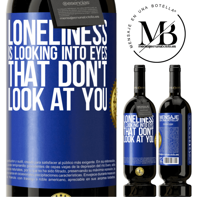 29,95 € Free Shipping | Red Wine Premium Edition MBS® Reserva Loneliness is looking into eyes that don't look at you Blue Label. Customizable label Reserva 12 Months Harvest 2013 Tempranillo