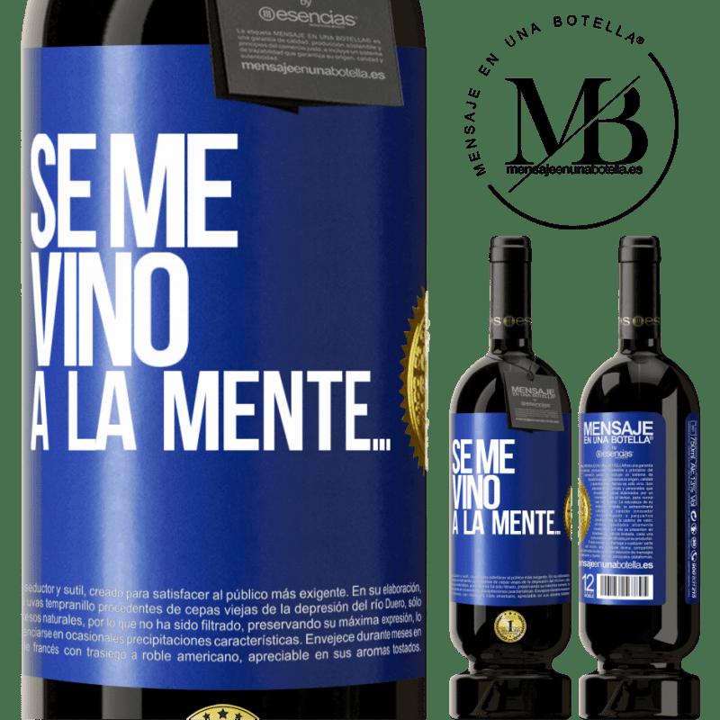 29,95 € Free Shipping | Red Wine Premium Edition MBS® Reserva Se me VINO a la mente… Blue Label. Customizable label Reserva 12 Months Harvest 2013 Tempranillo