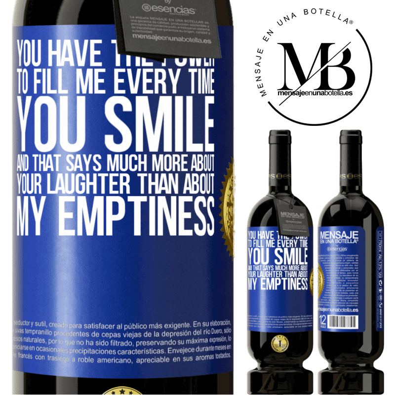 29,95 € Free Shipping | Red Wine Premium Edition MBS® Reserva You have the power to fill me every time you smile, and that says much more about your laughter than about my emptiness Blue Label. Customizable label Reserva 12 Months Harvest 2013 Tempranillo