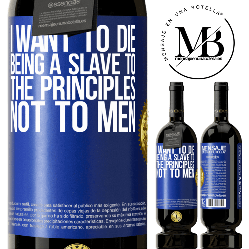 29,95 € Free Shipping | Red Wine Premium Edition MBS® Reserva I want to die being a slave to the principles, not to men Blue Label. Customizable label Reserva 12 Months Harvest 2013 Tempranillo