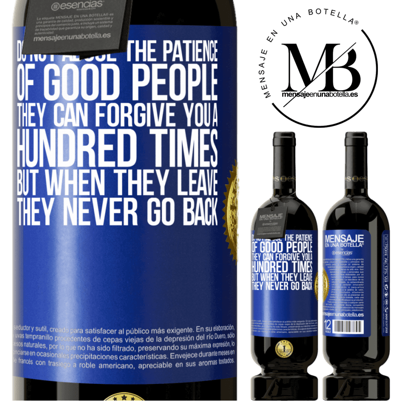 29,95 € Free Shipping | Red Wine Premium Edition MBS® Reserva Do not abuse the patience of good people. They can forgive you a hundred times, but when they leave, they never go back Blue Label. Customizable label Reserva 12 Months Harvest 2013 Tempranillo