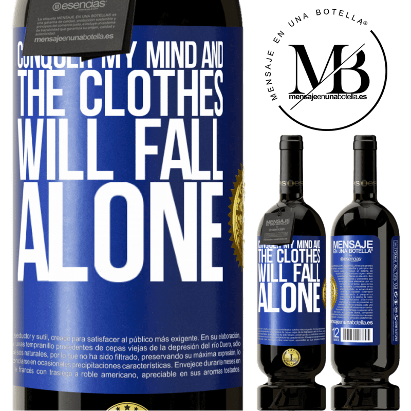 29,95 € Free Shipping | Red Wine Premium Edition MBS® Reserva Conquer my mind and the clothes will fall alone Blue Label. Customizable label Reserva 12 Months Harvest 2013 Tempranillo