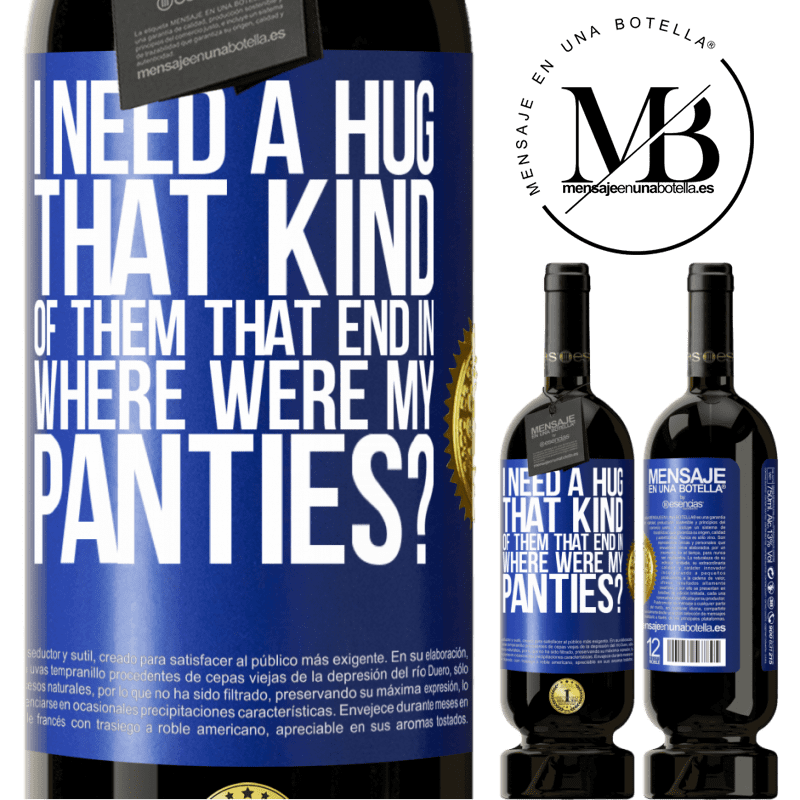 29,95 € Free Shipping | Red Wine Premium Edition MBS® Reserva I need a hug from those that end in Where were my panties? Blue Label. Customizable label Reserva 12 Months Harvest 2013 Tempranillo