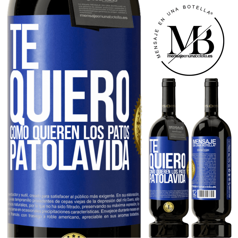 29,95 € Free Shipping | Red Wine Premium Edition MBS® Reserva TE QUIERO, como quieren los patos. PATOLAVIDA Blue Label. Customizable label Reserva 12 Months Harvest 2013 Tempranillo