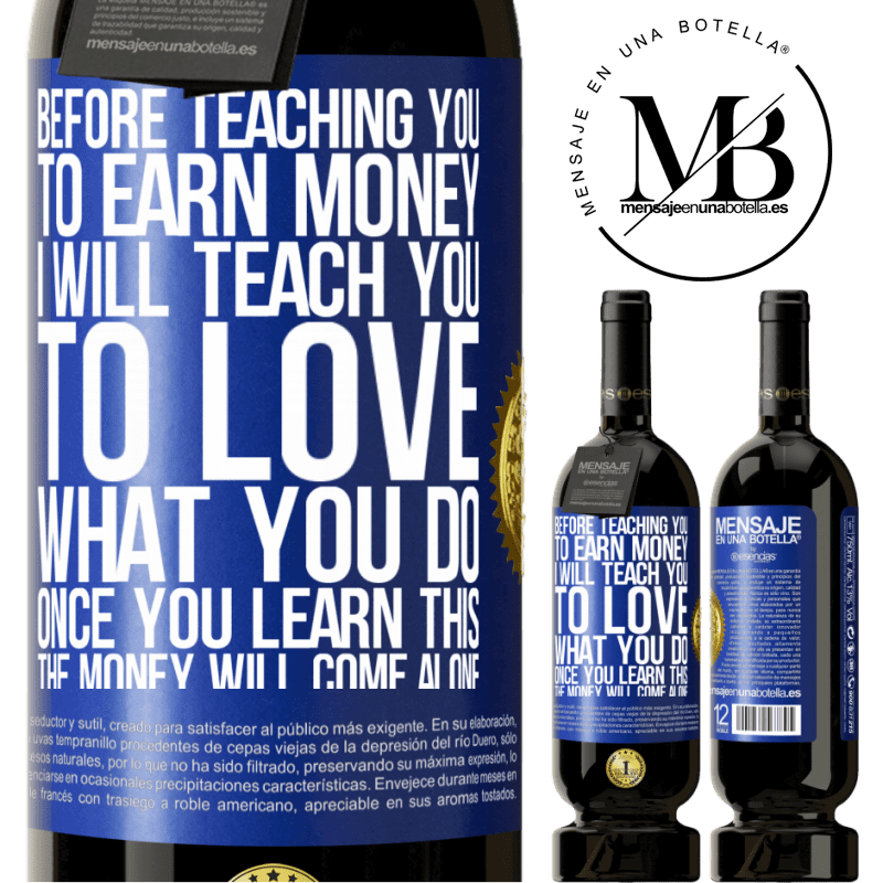 29,95 € Free Shipping | Red Wine Premium Edition MBS® Reserva Before teaching you to earn money, I will teach you to love what you do. Once you learn this, the money will come alone Blue Label. Customizable label Reserva 12 Months Harvest 2013 Tempranillo
