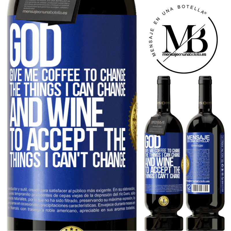 29,95 € Free Shipping   Red Wine Premium Edition MBS® Reserva God, give me coffee to change the things I can change, and he came to accept the things I can't change Blue Label. Customizable label Reserva 12 Months Harvest 2013 Tempranillo