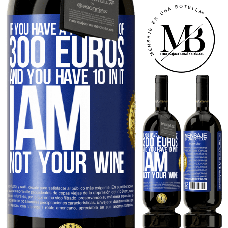 29,95 € Free Shipping | Red Wine Premium Edition MBS® Reserva If you have a portfolio of 300 euros and you have 10 in it, I am not your wine Blue Label. Customizable label Reserva 12 Months Harvest 2013 Tempranillo