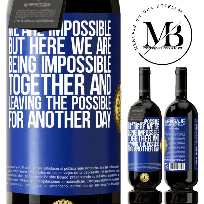 29,95 € Free Shipping | Red Wine Premium Edition MBS® Reserva We are impossible, but here we are, being impossible together and leaving the possible for another day Blue Label. Customizable label Reserva 12 Months Harvest 2013 Tempranillo