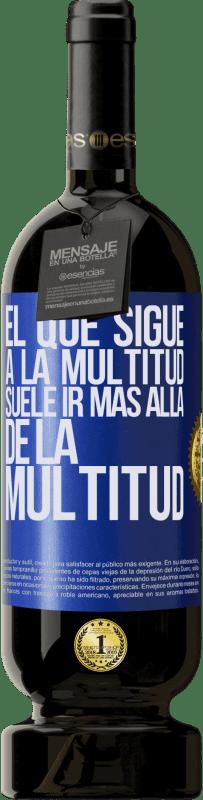 «El que sigue a la multitud, suele ir más allá de la multitud» Edición Premium MBS® Reserva