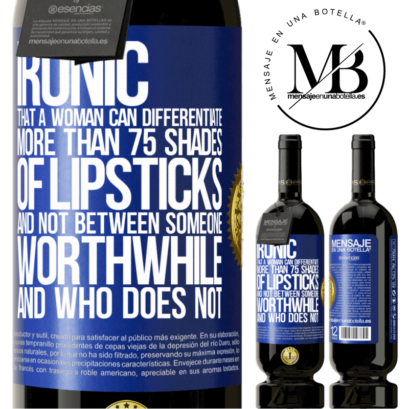 29,95 € Free Shipping | Red Wine Premium Edition MBS® Reserva Ironic. That a woman can differentiate more than 75 shades of lipsticks and not between someone worthwhile and who does not Blue Label. Customizable label Reserva 12 Months Harvest 2013 Tempranillo