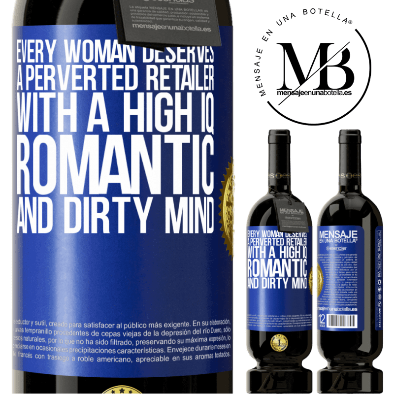 29,95 € Free Shipping | Red Wine Premium Edition MBS® Reserva Every woman deserves a perverted retailer with a high IQ, romantic and dirty mind Blue Label. Customizable label Reserva 12 Months Harvest 2013 Tempranillo