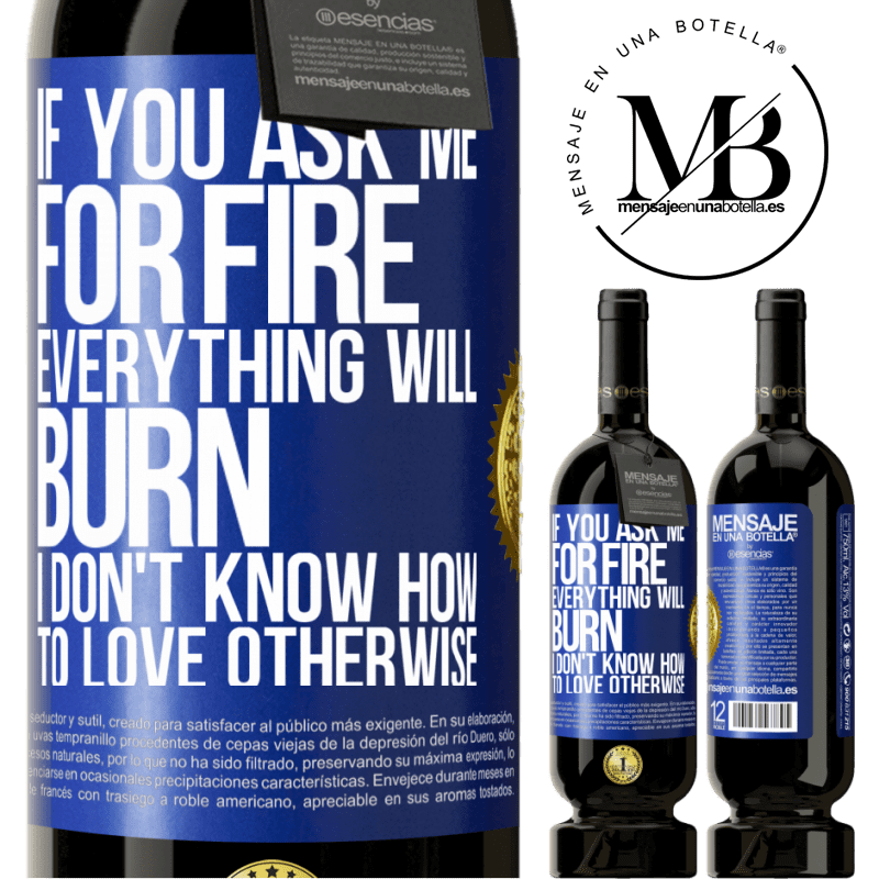 29,95 € Free Shipping | Red Wine Premium Edition MBS® Reserva If you ask me for fire, everything will burn. I don't know how to love otherwise Blue Label. Customizable label Reserva 12 Months Harvest 2013 Tempranillo
