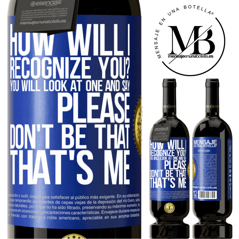 29,95 € Free Shipping | Red Wine Premium Edition MBS® Reserva How will i recognize you? You will look at one and say please, don't be that. That's me Blue Label. Customizable label Reserva 12 Months Harvest 2013 Tempranillo
